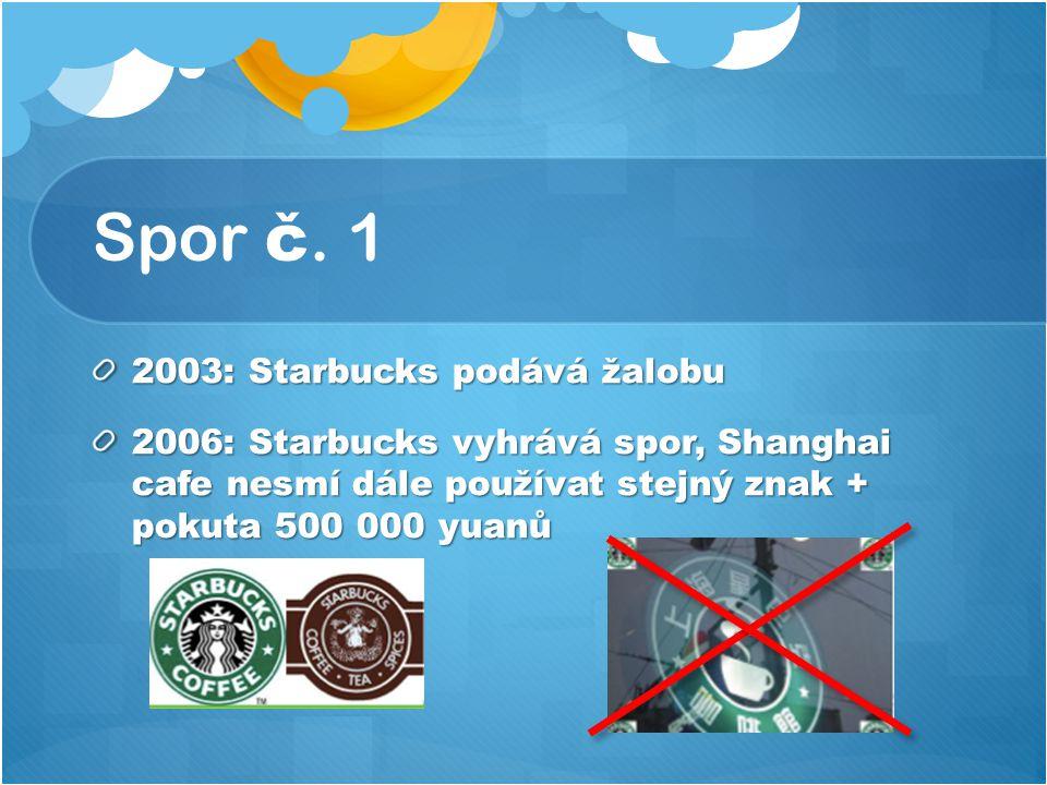 Spor č. 1 2003: Starbucks podává žalobu 2006: Starbucks vyhrává spor, Shanghai cafe nesmí dále používat stejný znak + pokuta 500 000 yuanů