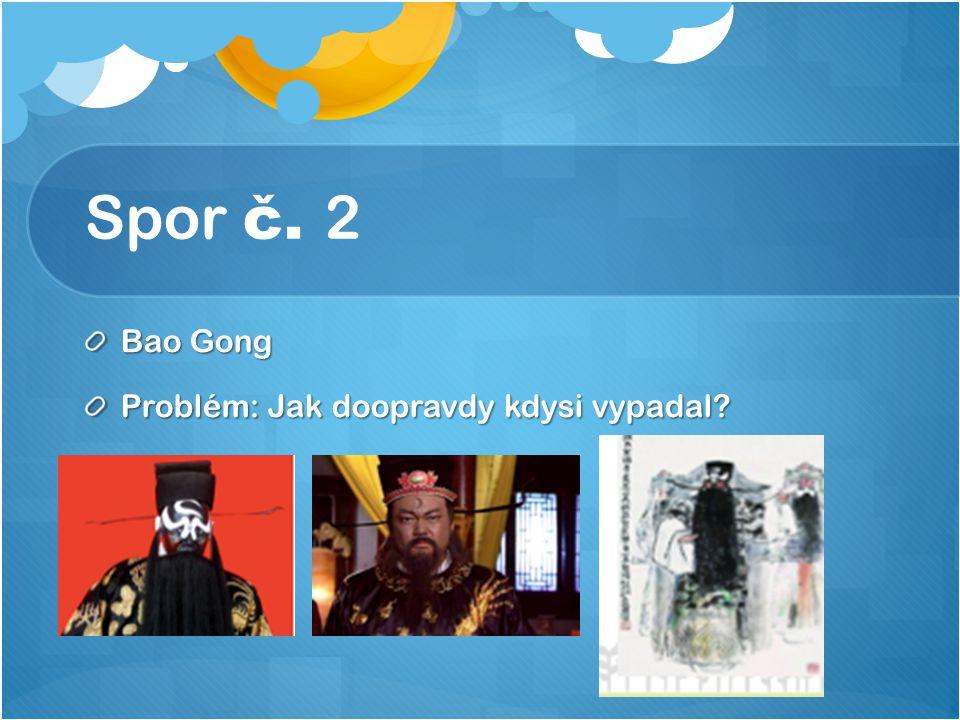 Spor č. 2 Bao Gong Problém: Jak doopravdy kdysi vypadal?
