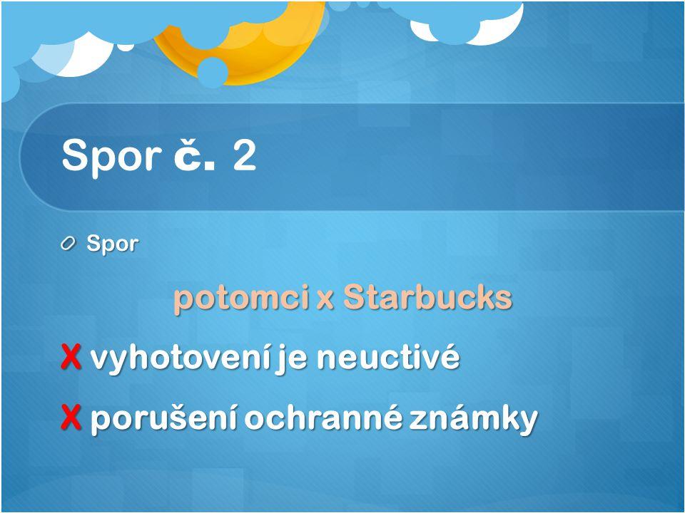 Spor č. 2 Spor potomci x Starbucks X vyhotovení je neuctivé X porušení ochranné známky