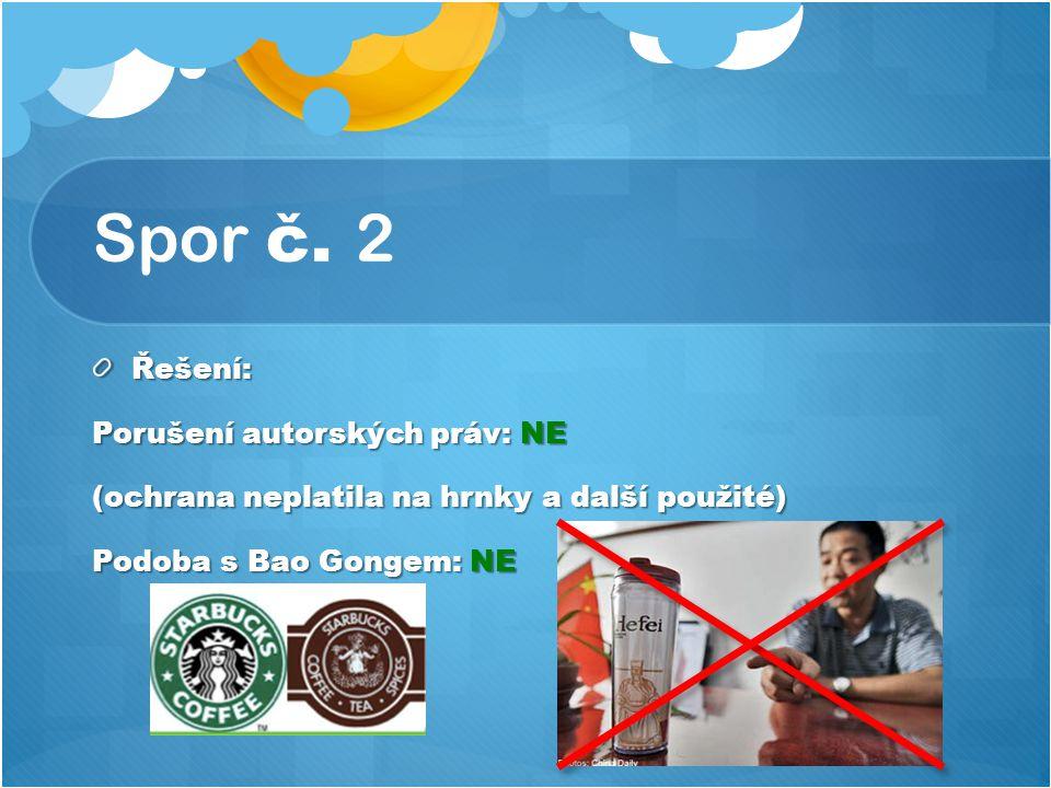 Spor č. 2 Řešení: Porušení autorských práv: NE (ochrana neplatila na hrnky a další použité) Podoba s Bao Gongem: NE