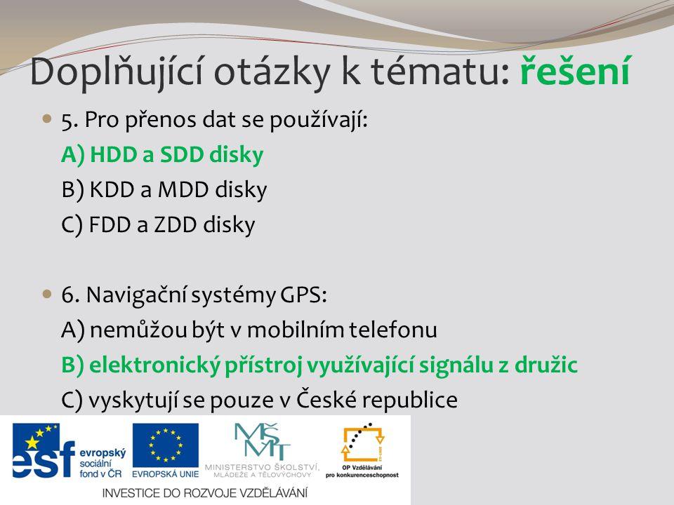 5.Pro přenos dat se používají: A) HDD a SDD disky B) KDD a MDD disky C) FDD a ZDD disky 6.