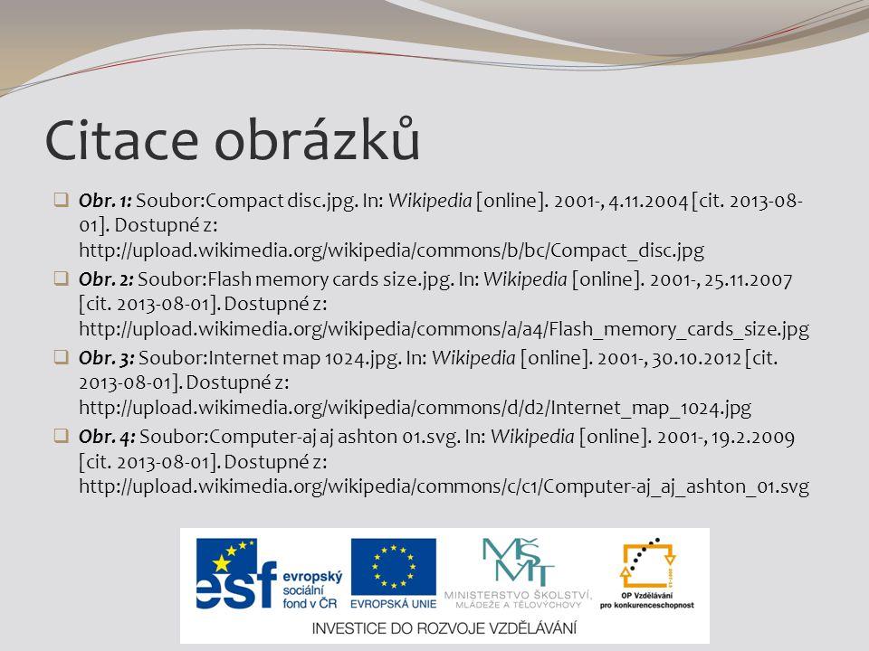 Citace obrázků  Obr. 1: Soubor:Compact disc.jpg. In: Wikipedia [online]. 2001-, 4.11.2004 [cit. 2013-08- 01]. Dostupné z: http://upload.wikimedia.org