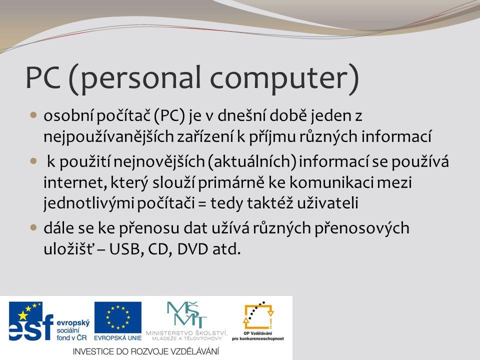 PC (personal computer) osobní počítač (PC) je v dnešní době jeden z nejpoužívanějších zařízení k příjmu různých informací k použití nejnovějších (aktu
