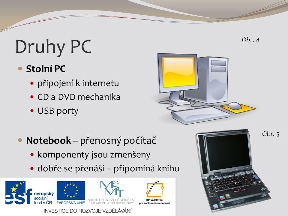 Druhy PC Stolní PC připojení k internetu CD a DVD mechanika USB porty Notebook – přenosný počítač komponenty jsou zmenšeny dobře se přenáší – připomín