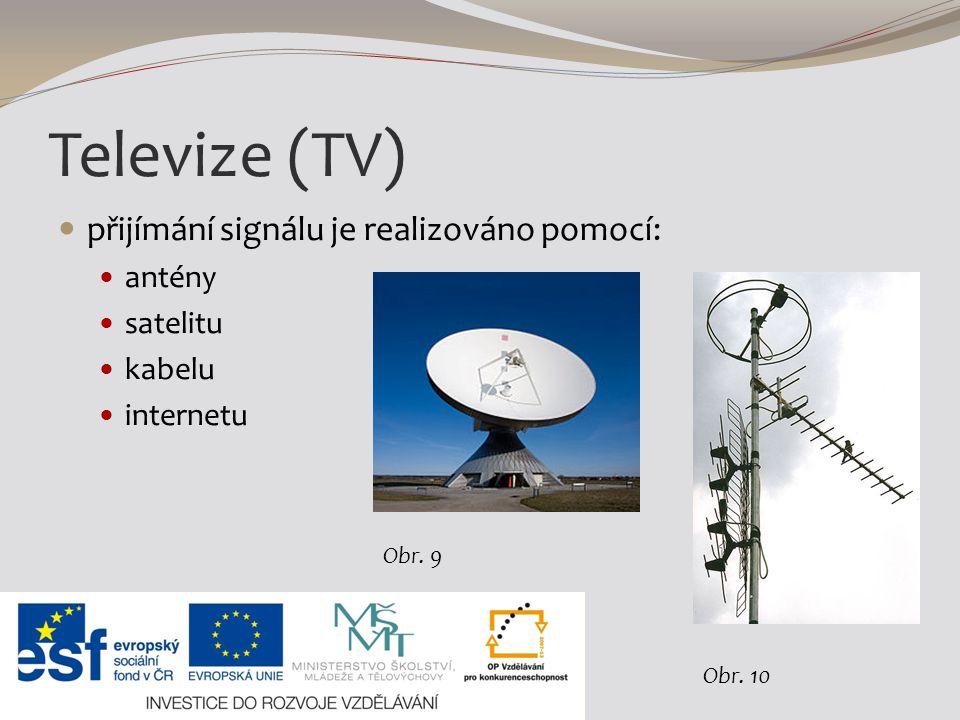 Televize (TV) přijímání signálu je realizováno pomocí: antény satelitu kabelu internetu Obr. 9 Obr. 10