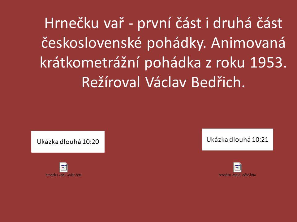 Hrnečku vař - první část i druhá část československé pohádky. Animovaná krátkometrážní pohádka z roku 1953. Režíroval Václav Bedřich. Ukázka dlouhá 10