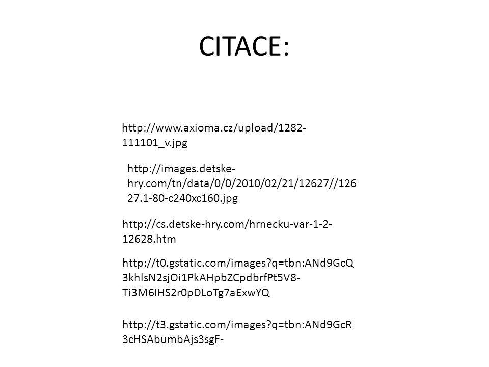 CITACE: http://images.detske- hry.com/tn/data/0/0/2010/02/21/12627//126 27.1-80-c240xc160.jpg http://cs.detske-hry.com/hrnecku-var-1-2- 12628.htm http