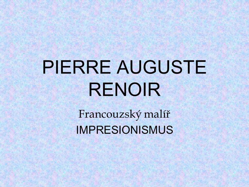 PIERRE AUGUSTE RENOIR Francouzský malíř IMPRESIONISMUS
