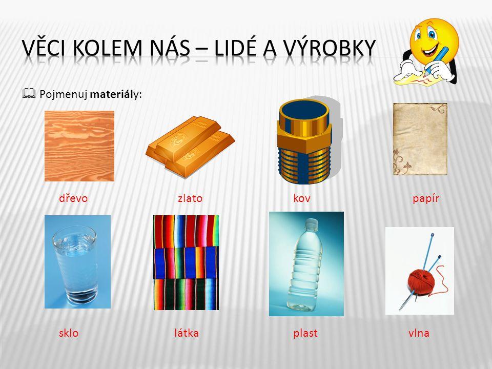 Pojmenuj materiály: 4 dřevozlatokovpapír sklolátkaplastvlna