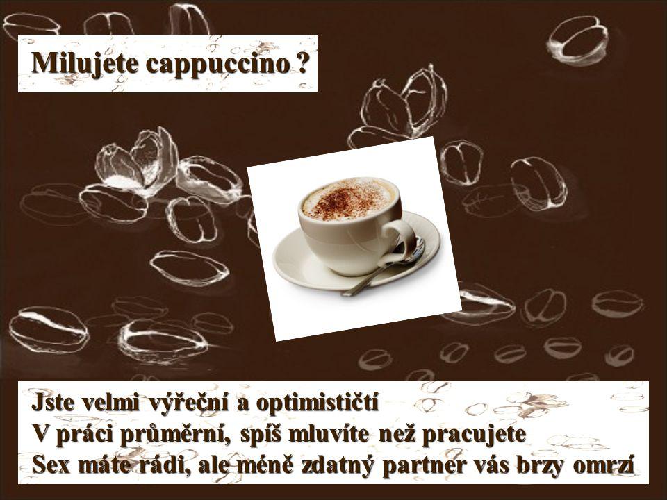 Milujete cappuccino .