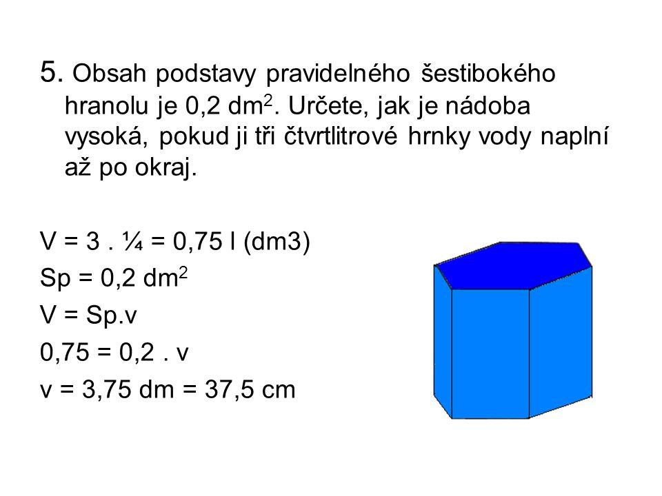 5.Obsah podstavy pravidelného šestibokého hranolu je 0,2 dm 2.