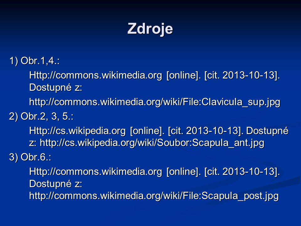 Zdroje 1) Obr.1,4.: Http://commons.wikimedia.org [online]. [cit. 2013-10-13]. Dostupné z: http://commons.wikimedia.org/wiki/File:Clavicula_sup.jpg 2)