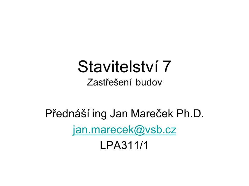 Stavitelství 7 Zastřešení budov Přednáší ing Jan Mareček Ph.D. jan.marecek@vsb.cz LPA311/1