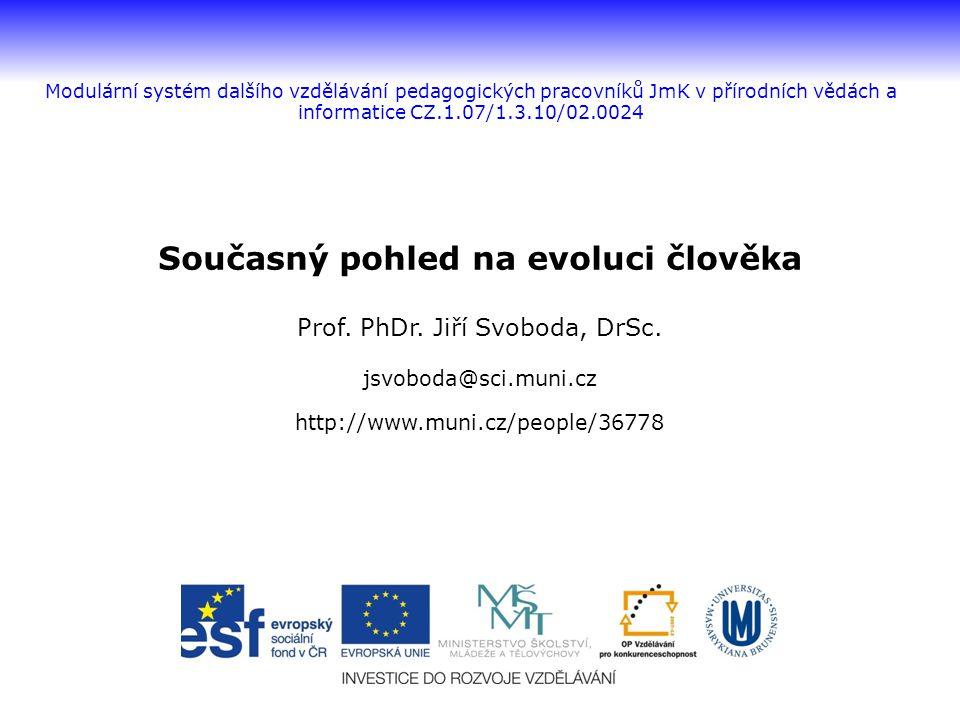 Současný pohled na evoluci člověka Prof.PhDr. Jiří Svoboda, DrSc.