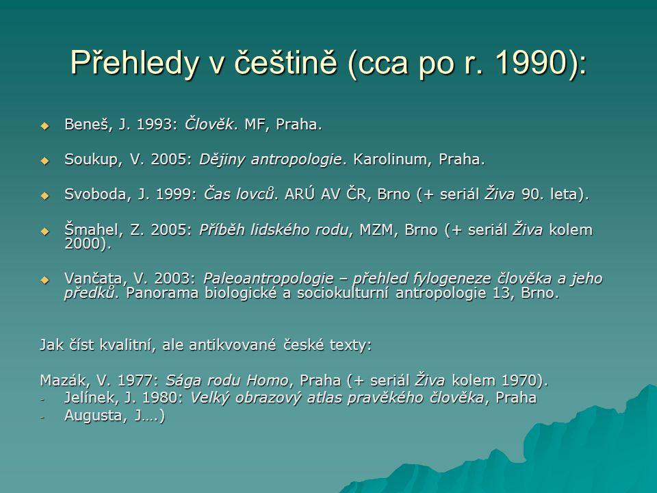 Homo neanderthalensis, Homo sapiens neanderthalensis), 220-30 ky   Engis, Gibraltar,   Neanderthal, Fuhlrott 1856;   King 1864   Kapacita lebky 1300-1700 cm3, ale široká a nízká   Ustupující čelo, ploché temeno, zalomený týl   Masívní, obličej vystupuje vpřed, vyčnívající lícní kosti, prognacie   široký a objemný nos   Silné a kontinuální nadočnicové oblouky, očnice zaoblené   Malý processus mastoideus   Robustní ale nízká mandibula, chybí bradový hrbol, mezera za M3