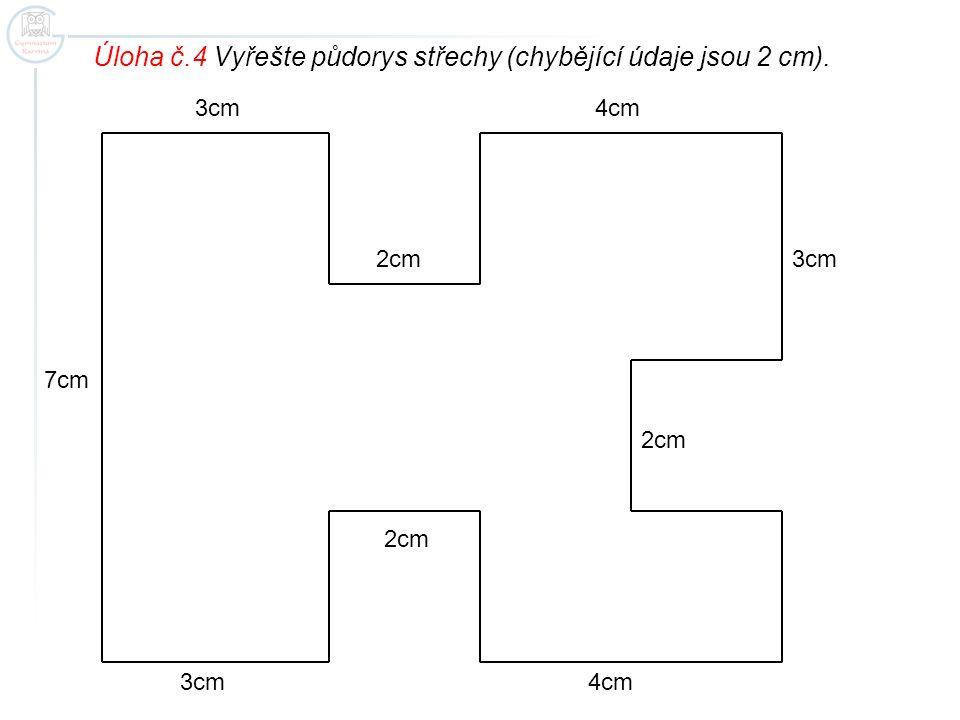 3cm 2cm 4cm 7cm Úloha č.4 Vyřešte půdorys střechy (chybějící údaje jsou 2 cm).