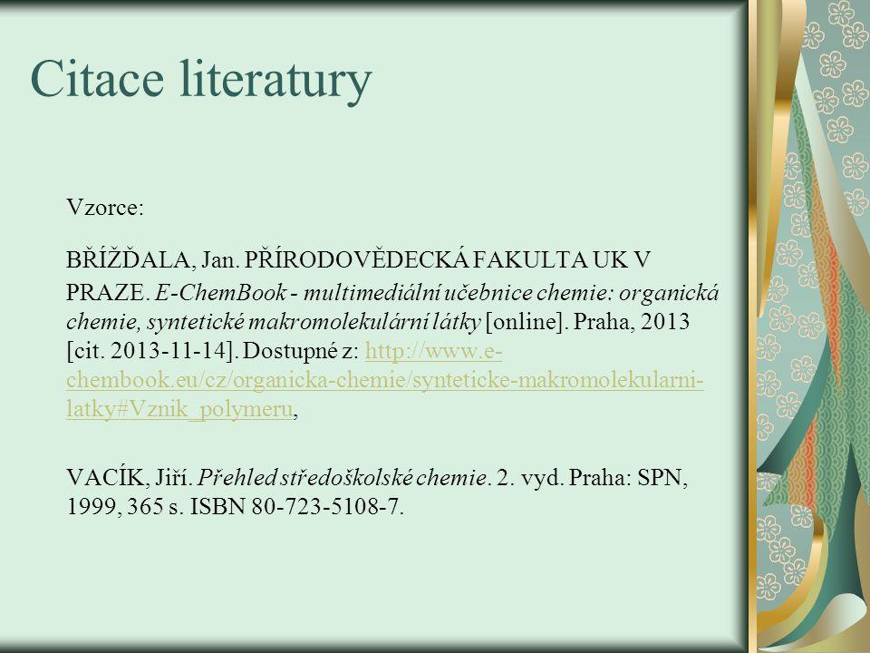 Citace literatury Vzorce: BŘÍŽĎALA, Jan. PŘÍRODOVĚDECKÁ FAKULTA UK V PRAZE. E-ChemBook - multimediální učebnice chemie: organická chemie, syntetické m