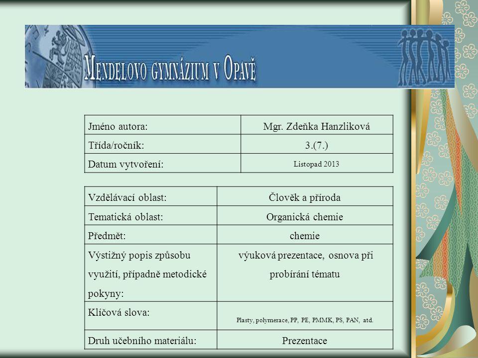 Jméno autora:Mgr. Zdeňka Hanzliková Třída/ročník:3.(7.) Datum vytvoření: Listopad 2013 Vzdělávací oblast:Člověk a příroda Tematická oblast:Organická c