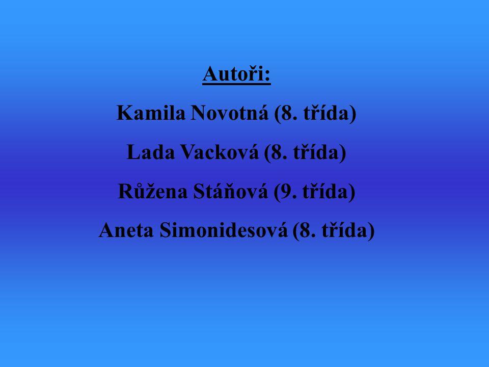 Autoři: Kamila Novotná (8. třída) Lada Vacková (8. třída) Růžena Stáňová (9. třída) Aneta Simonidesová (8. třída)