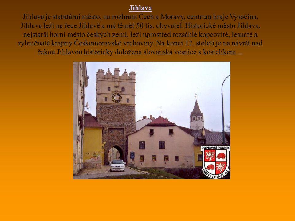Jihlava Jihlava je statutární město, na rozhraní Čech a Moravy, centrum kraje Vysočina. Jihlava leží na řece Jihlavě a má téměř 50 tis. obyvatel. Hist