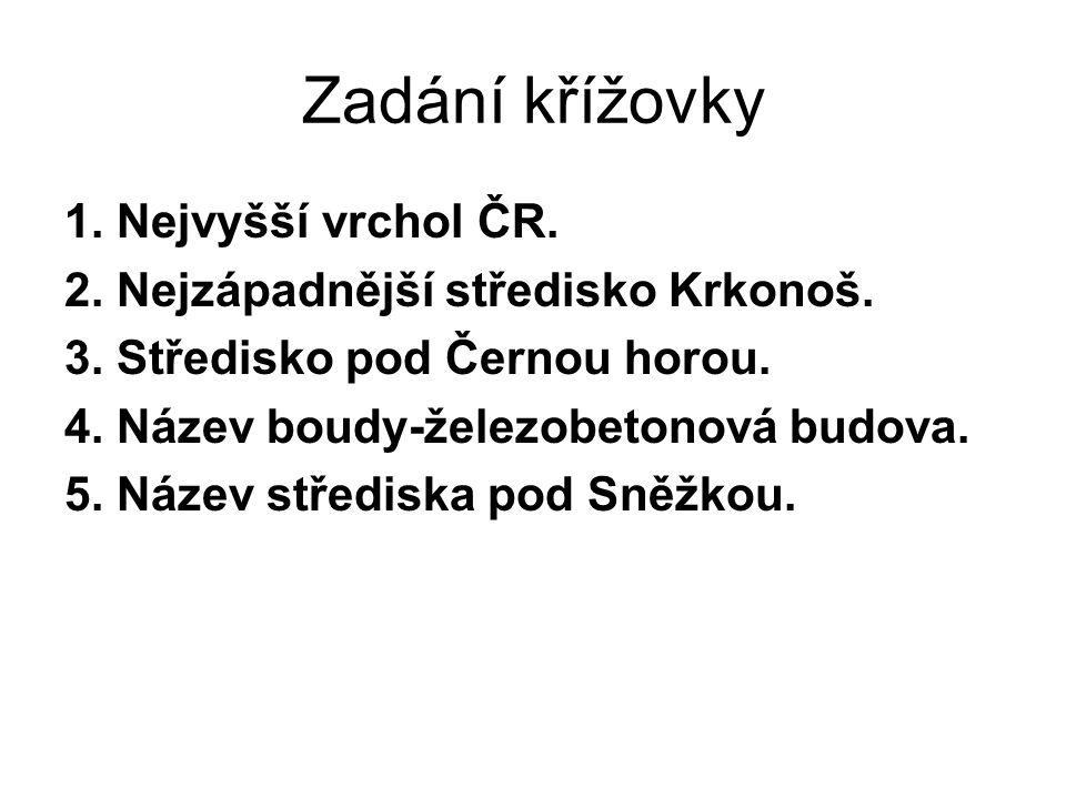 Zadání křížovky 1. Nejvyšší vrchol ČR. 2. Nejzápadnější středisko Krkonoš.
