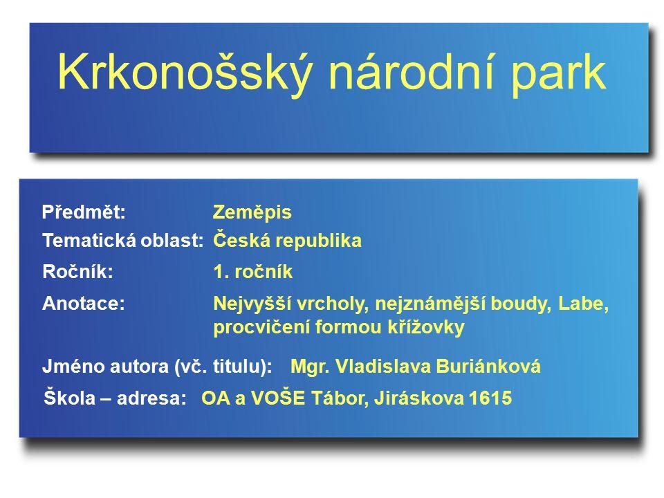 Krkonošský národní park Jméno autora (vč. titulu): Škola – adresa: Ročník: Předmět: Anotace: 1.