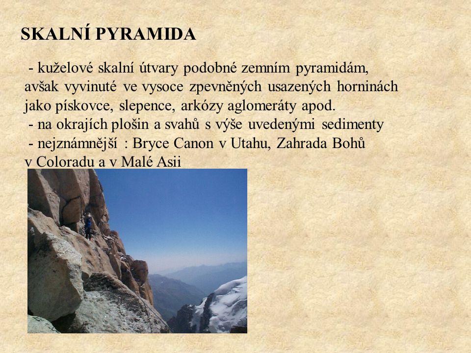 SKALNÍ PYRAMIDA - kuželové skalní útvary podobné zemním pyramidám, avšak vyvinuté ve vysoce zpevněných usazených horninách jako pískovce, slepence, ar
