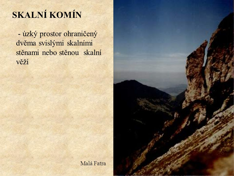 SKALNÍ KOMÍN - úzký prostor ohraničený dvěma svislými skalními stěnami nebo stěnou skalní věží Malá Fatra