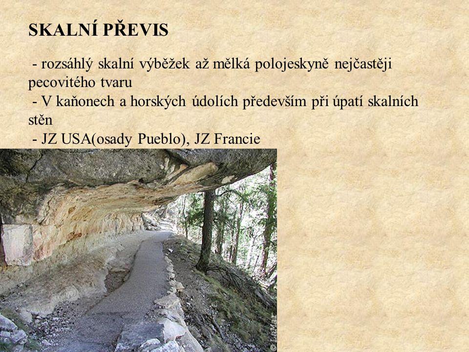 SKALNÍ PŘEVIS - rozsáhlý skalní výběžek až mělká polojeskyně nejčastěji pecovitého tvaru - V kaňonech a horských údolích především při úpatí skalních