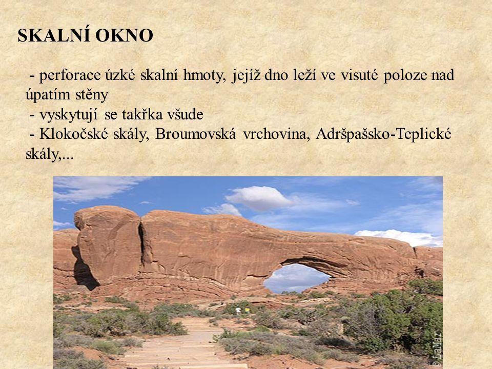 SKALNÍ OKNO - perforace úzké skalní hmoty, jejíž dno leží ve visuté poloze nad úpatím stěny - vyskytují se takřka všude - Klokočské skály, Broumovská