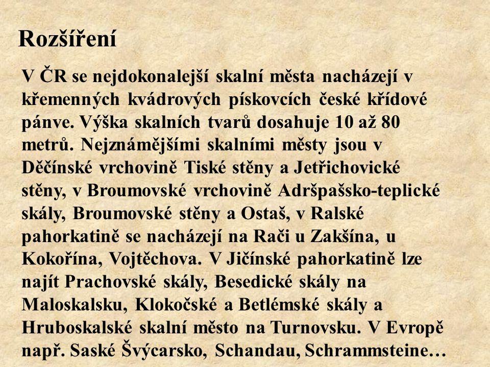 Rozšíření V ČR se nejdokonalejší skalní města nacházejí v křemenných kvádrových pískovcích české křídové pánve. Výška skalních tvarů dosahuje 10 až 80