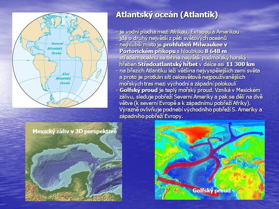 Indický oceán - nachází se mezi východním pobřežím Afriky, jižní částí Asie, západním pobřežím Austrálie a Antarktidou - je nejteplejším světovým oceánem, velká část se nachází v tropickém nebo subtropickém podnebném pásu - pro oblast na sever od rovníku je charakteristické monzunové podnebí - nejhlubším místem je Sundský příkop o hloubce 7 531 m - Bengálský záliv je svou rozlohou největší záliv na Zemi - je domovem mnoha druhů želv, velryb, ploutvonožců - v Rudém moři je množství korálových útesů Velký korálový útes Maledivy