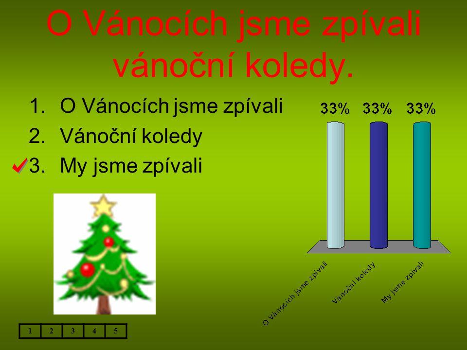 O Vánocích jsme zpívali vánoční koledy. 12345 1.O Vánocích jsme zpívali 2.Vánoční koledy 3.My jsme zpívali