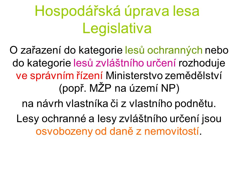 Hospodářská úprava lesa Legislativa O zařazení do kategorie lesů ochranných nebo do kategorie lesů zvláštního určení rozhoduje ve správním řízení Ministerstvo zemědělství (popř.