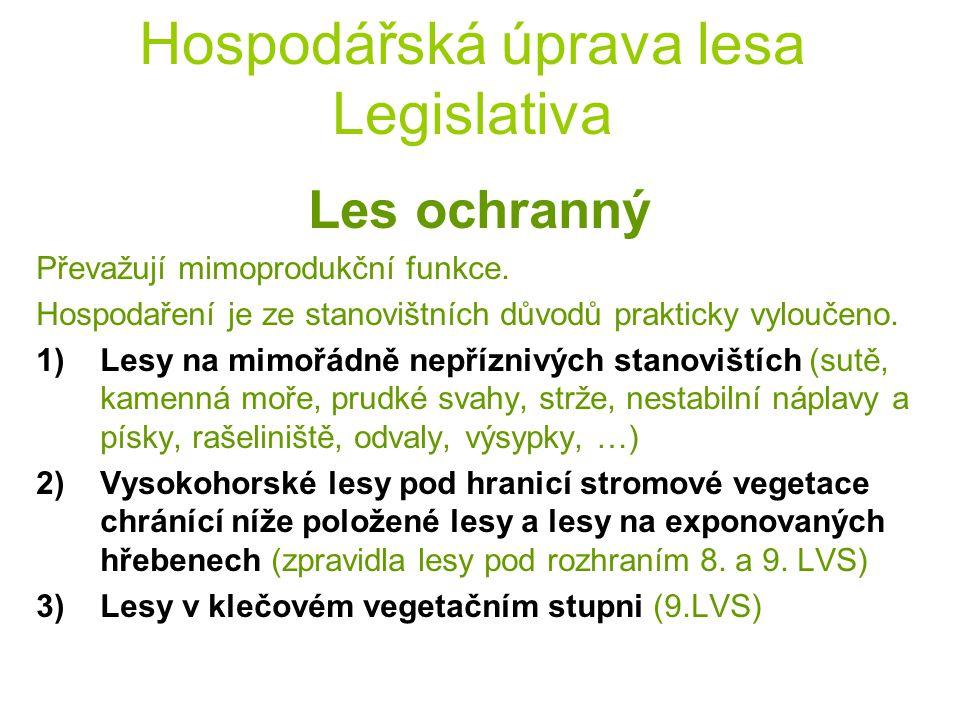 Hospodářská úprava lesa Legislativa Les ochranný Převažují mimoprodukční funkce. Hospodaření je ze stanovištních důvodů prakticky vyloučeno. 1)Lesy na