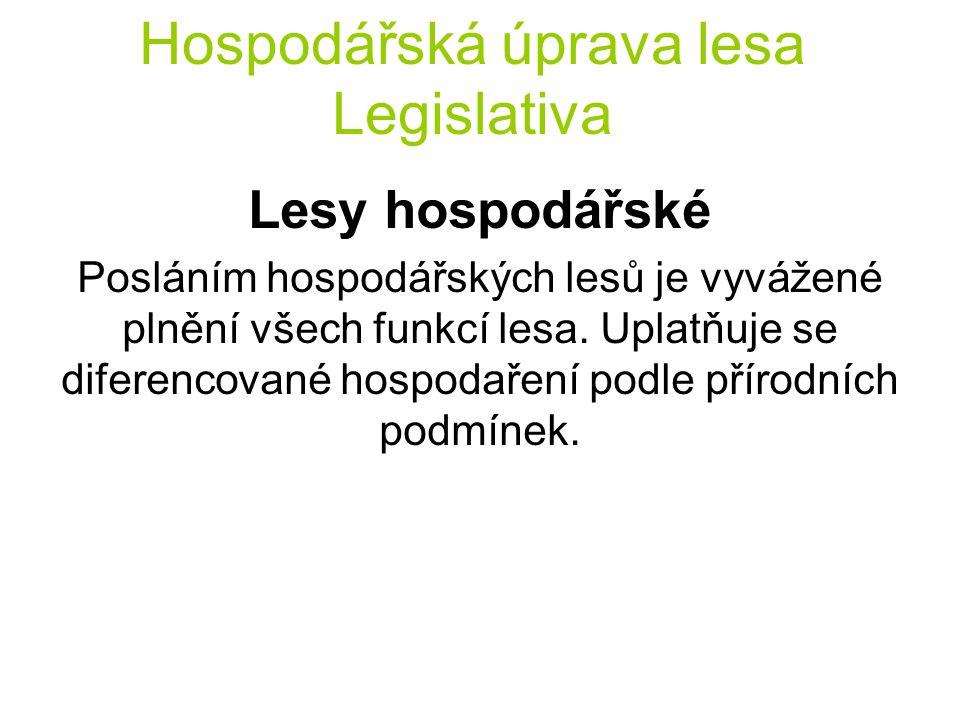 Hospodářská úprava lesa Legislativa Lesy hospodářské Posláním hospodářských lesů je vyvážené plnění všech funkcí lesa. Uplatňuje se diferencované hosp