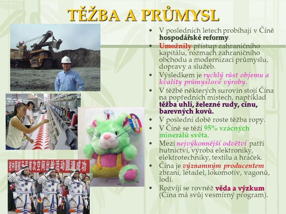 TĚŽBA A PRŮMYSL hospodářské reformyV posledních letech probíhají v Číně hospodářské reformy. Umožnily přístup zahraničního kapitálu, rozmach zahraničn