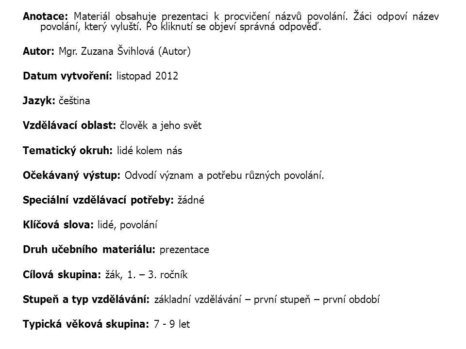 Anotace: Materiál obsahuje prezentaci k procvičení názvů povolání.