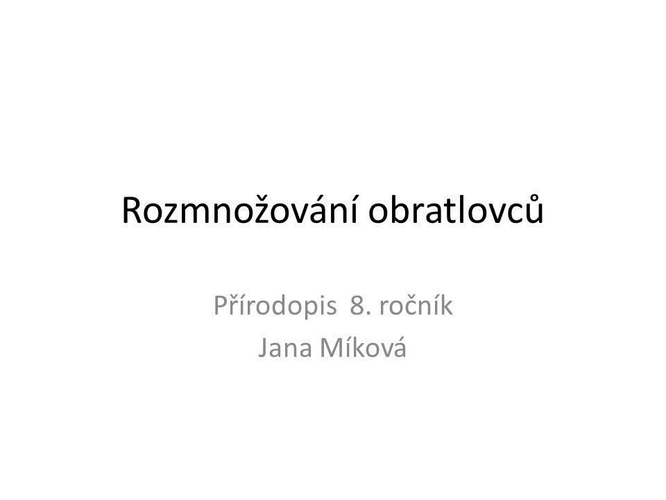 Rozmnožování obratlovců Přírodopis 8. ročník Jana Míková