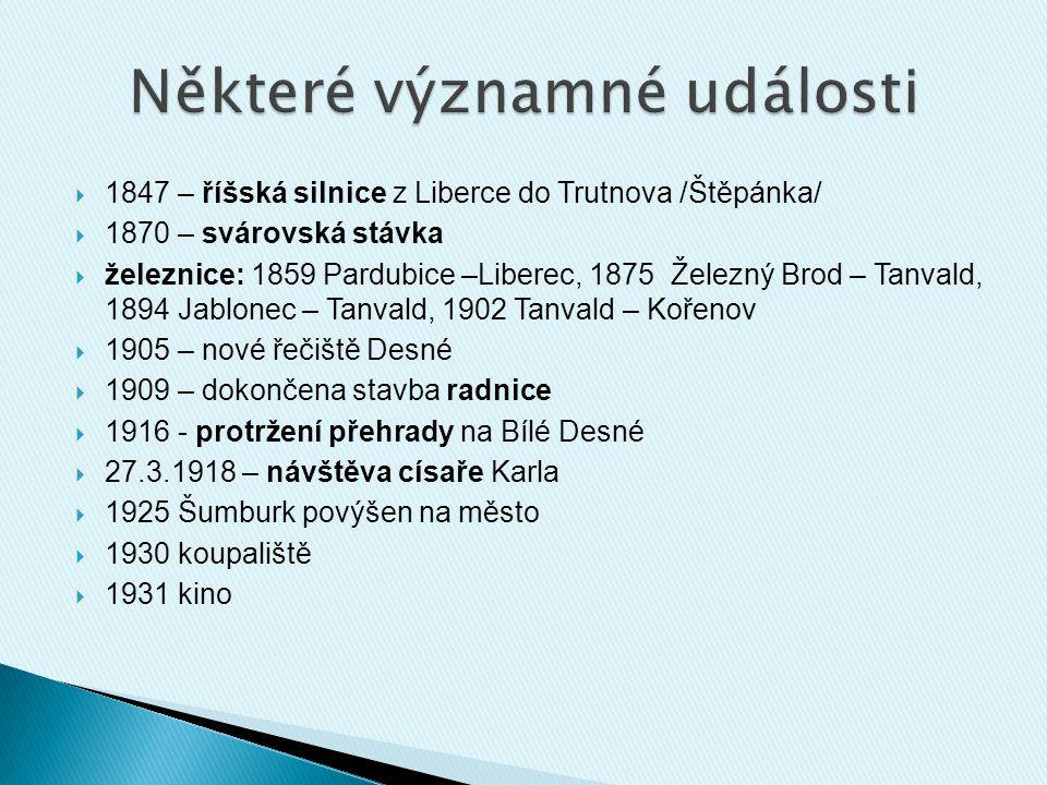  1847 – říšská silnice z Liberce do Trutnova /Štěpánka/  1870 – svárovská stávka  železnice: 1859 Pardubice –Liberec, 1875 Železný Brod – Tanvald,