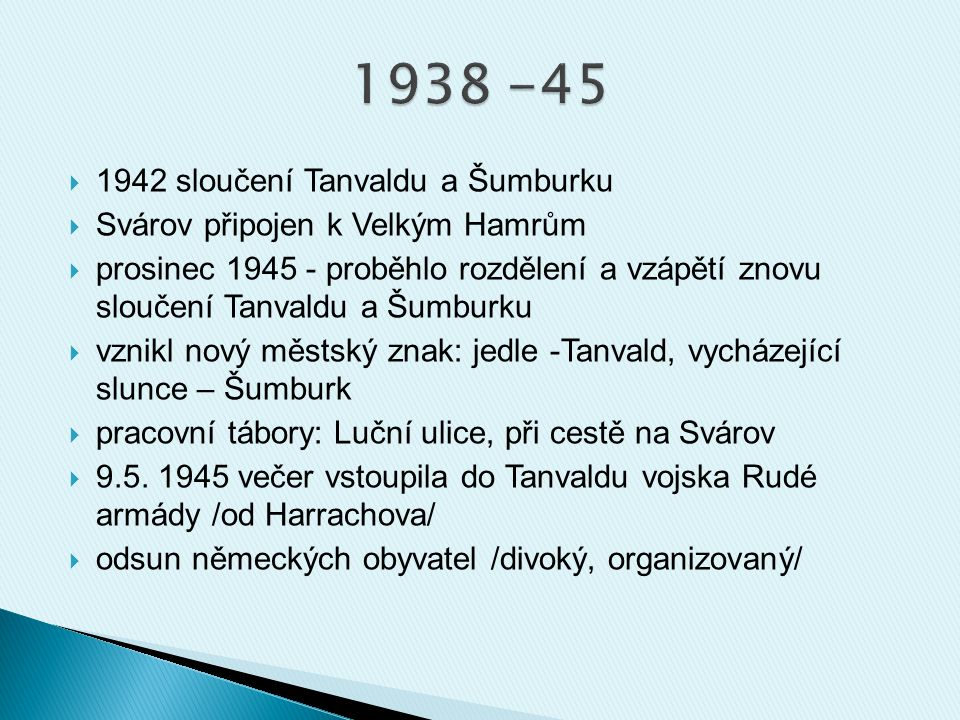 1942 sloučení Tanvaldu a Šumburku  Svárov připojen k Velkým Hamrům  prosinec 1945 - proběhlo rozdělení a vzápětí znovu sloučení Tanvaldu a Šumburk