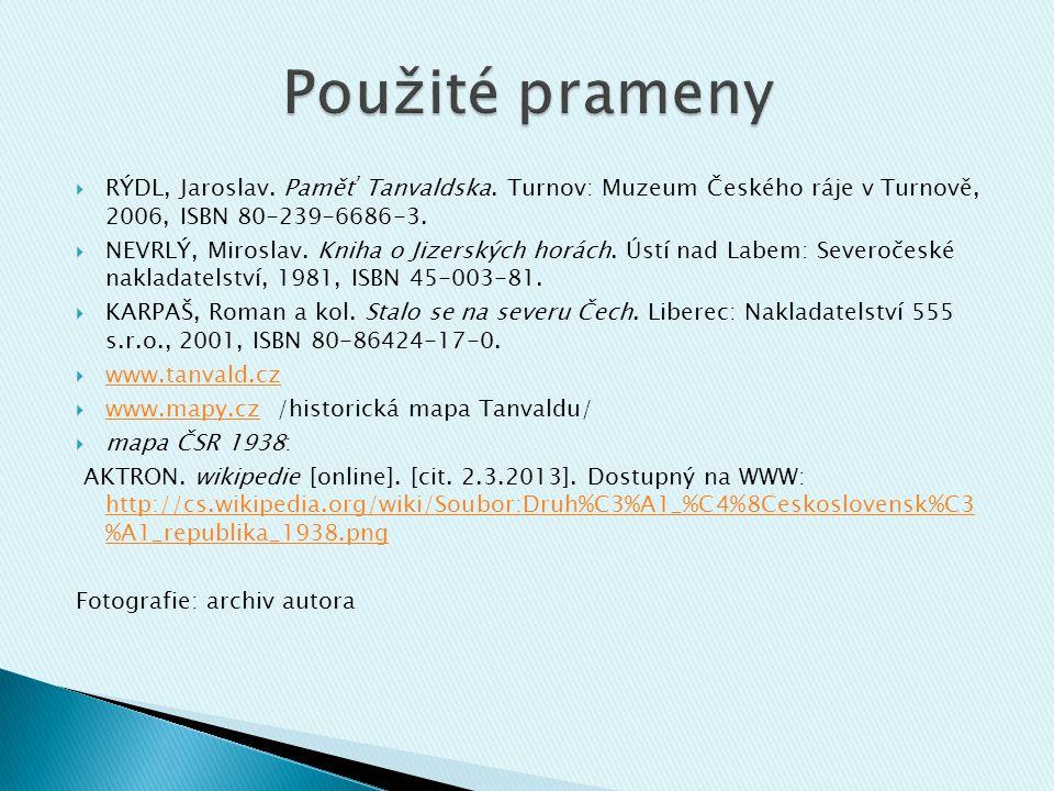  RÝDL, Jaroslav. Paměť Tanvaldska. Turnov: Muzeum Českého ráje v Turnově, 2006, ISBN 80-239-6686-3.  NEVRLÝ, Miroslav. Kniha o Jizerských horách. Ús