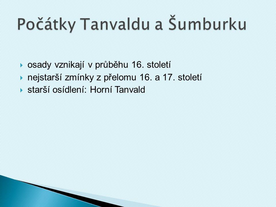  osady vznikají v průběhu 16. století  nejstarší zmínky z přelomu 16. a 17. století  starší osídlení: Horní Tanvald