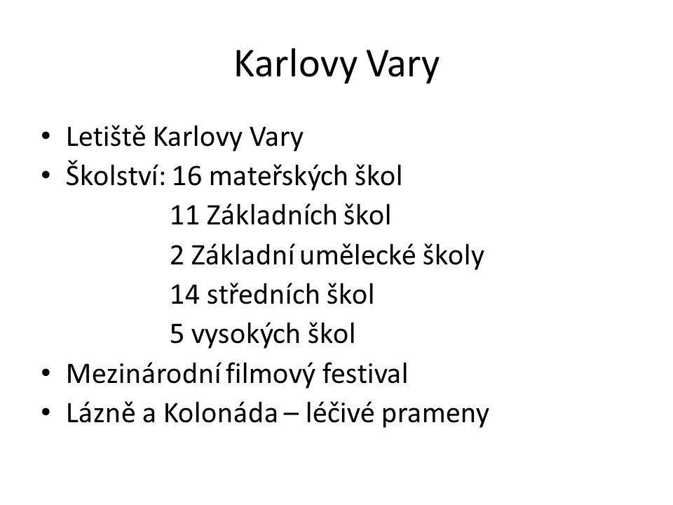 Karlovy Vary Letiště Karlovy Vary Školství: 16 mateřských škol 11 Základních škol 2 Základní umělecké školy 14 středních škol 5 vysokých škol Mezináro