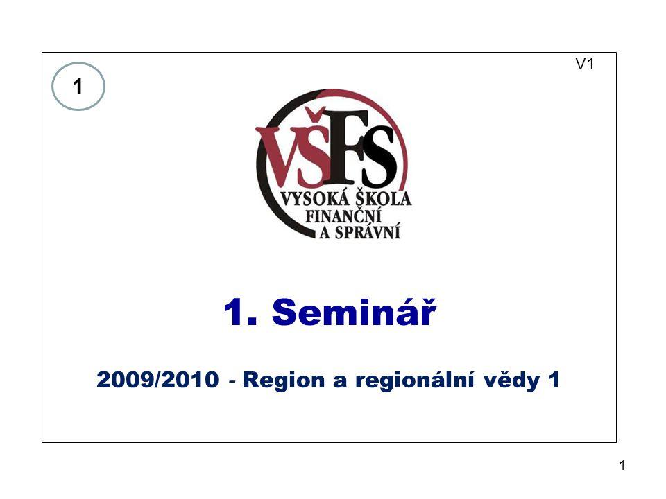 1 V1 1. Seminář 2009/2010 - Region a regionální vědy 1 1