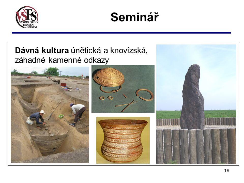 19 Dávná kultura únětická a knovízská, záhadné kamenné odkazy Seminář