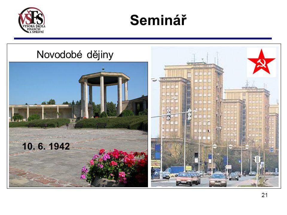 21 Novodobé dějiny 10. 6. 1942 Seminář
