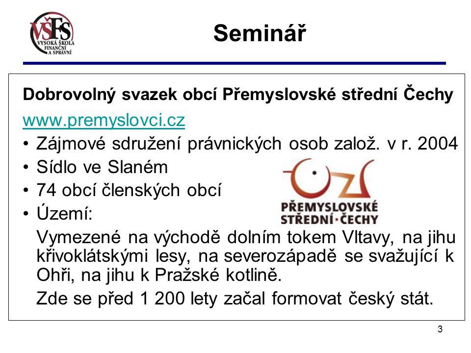 3 Seminář Dobrovolný svazek obcí Přemyslovské střední Čechy www.premyslovci.cz Zájmové sdružení právnických osob založ.