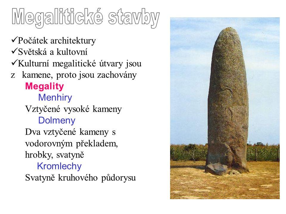 P očátek architektury S větská a kultovní K ulturní megalitické útvary jsou z kamene, proto jsou zachovány Megality Menhiry Vztyčené vysoké kameny Dol