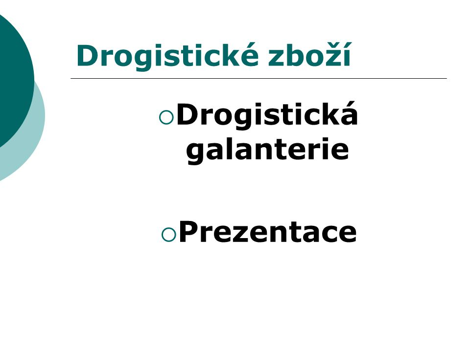 Drogistické zboží  Drogistická galanterie  Prezentace
